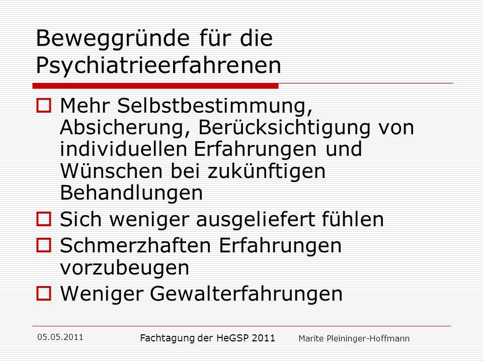05.05.2011 Fachtagung der HeGSP 2011 Marite Pleininger-Hoffmann Beweggründe für die Psychiatrieerfahrenen Mehr Selbstbestimmung, Absicherung, Berücksi