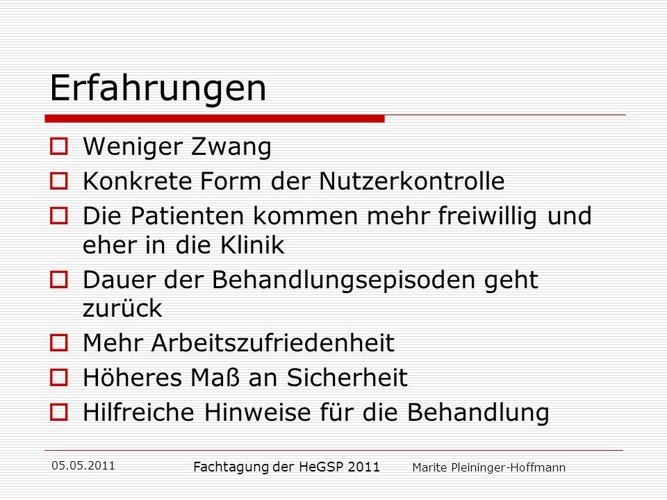 05.05.2011 Fachtagung der HeGSP 2011 Marite Pleininger-Hoffmann Erfahrungen Weniger Zwang Konkrete Form der Nutzerkontrolle Die Patienten kommen mehr