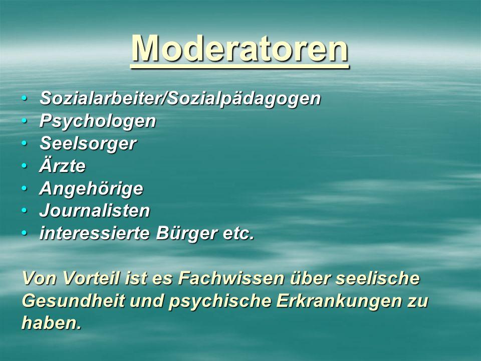 Moderatoren Sozialarbeiter/SozialpädagogenSozialarbeiter/Sozialpädagogen PsychologenPsychologen SeelsorgerSeelsorger ÄrzteÄrzte AngehörigeAngehörige J