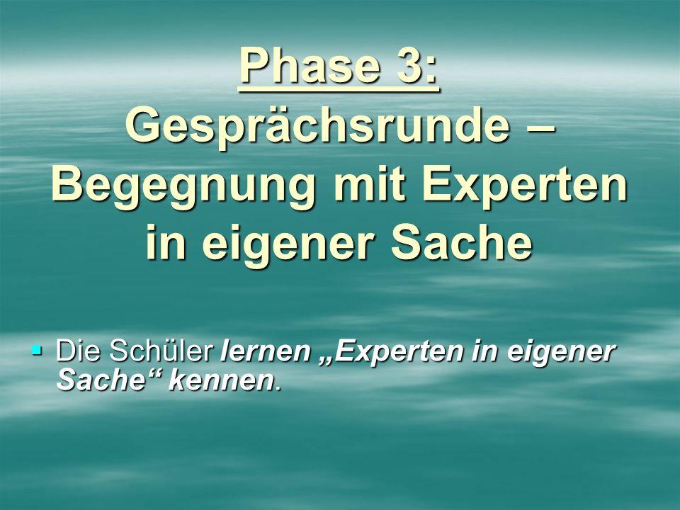 Phase 3: Gesprächsrunde – Begegnung mit Experten in eigener Sache Die Schüler lernen Experten in eigener Sache kennen. Die Schüler lernen Experten in