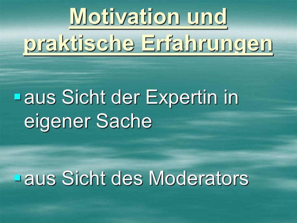 Motivation und praktische Erfahrungen aus Sicht der Expertin in eigener Sache aus Sicht der Expertin in eigener Sache aus Sicht des Moderators aus Sic