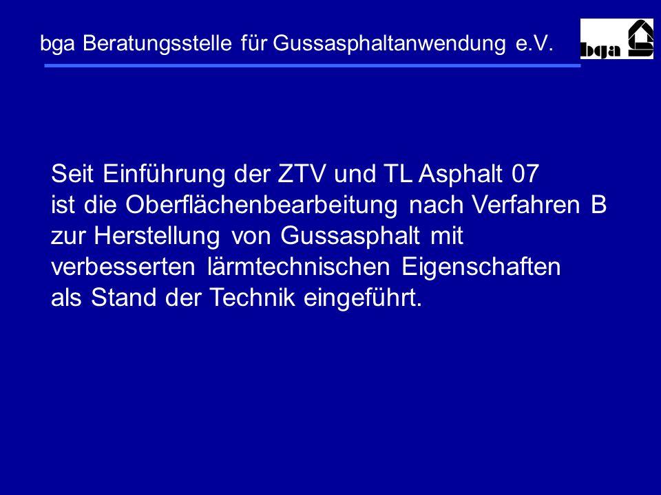 Seit Einführung der ZTV und TL Asphalt 07 ist die Oberflächenbearbeitung nach Verfahren B zur Herstellung von Gussasphalt mit verbesserten lärmtechnis