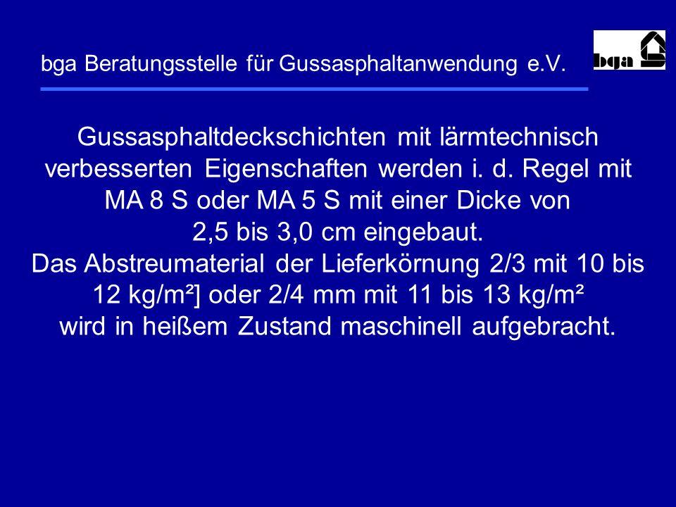 bga Beratungsstelle für Gussasphaltanwendung e.V. Gussasphaltdeckschichten mit lärmtechnisch verbesserten Eigenschaften werden i. d. Regel mit MA 8 S