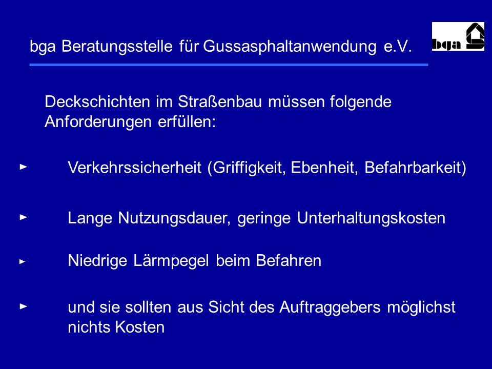 bga Beratungsstelle für Gussasphaltanwendung e.V. Deckschichten im Straßenbau müssen folgende Anforderungen erfüllen: Verkehrssicherheit (Griffigkeit,