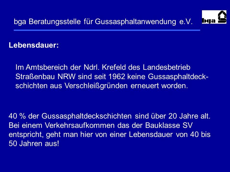 bga Beratungsstelle für Gussasphaltanwendung e.V. Lebensdauer: Im Amtsbereich der Ndrl. Krefeld des Landesbetrieb Straßenbau NRW sind seit 1962 keine