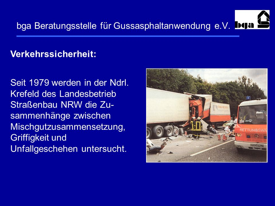 bga Beratungsstelle für Gussasphaltanwendung e.V. Verkehrssicherheit: Seit 1979 werden in der Ndrl. Krefeld des Landesbetrieb Straßenbau NRW die Zu- s
