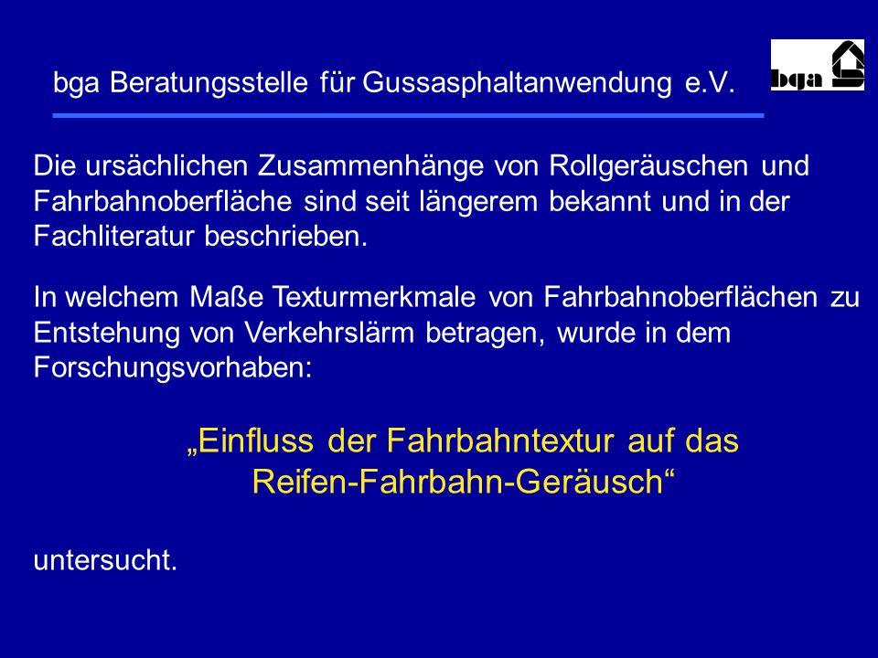 bga Beratungsstelle für Gussasphaltanwendung e.V. Die ursächlichen Zusammenhänge von Rollgeräuschen und Fahrbahnoberfläche sind seit längerem bekannt