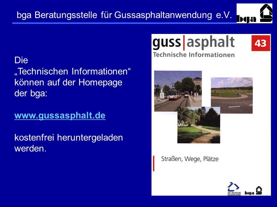 Die Technischen Informationen können auf der Homepage der bga: www.gussasphalt.de kostenfrei heruntergeladen werden.