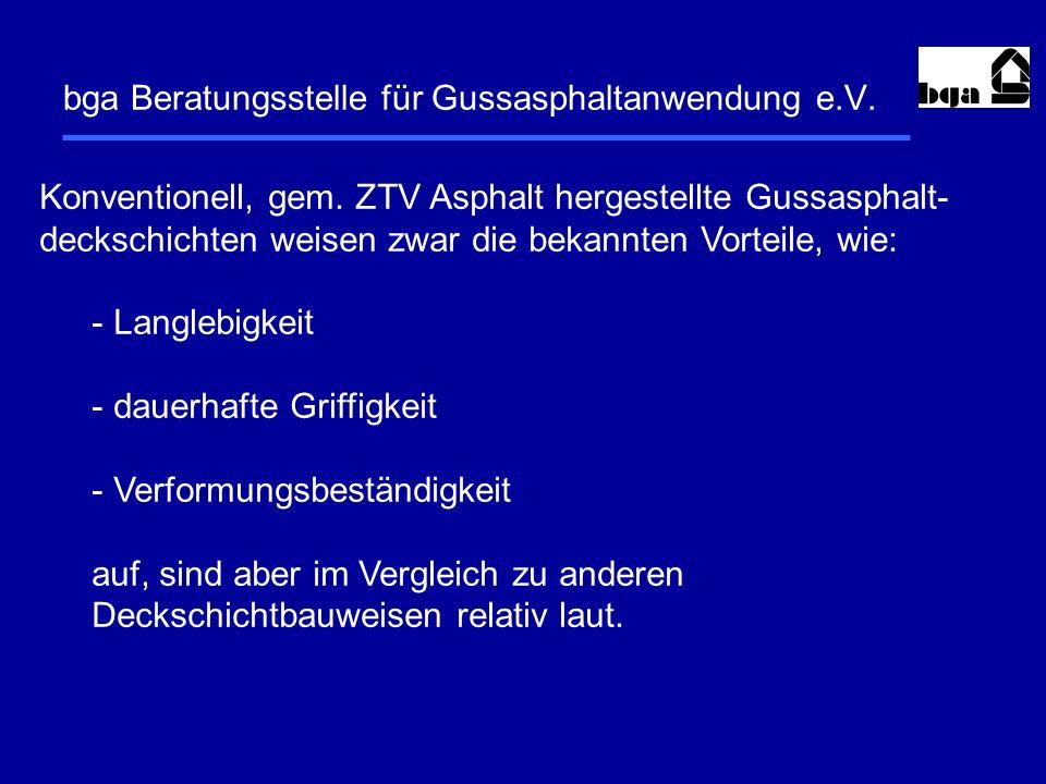 bga Beratungsstelle für Gussasphaltanwendung e.V. Konventionell, gem. ZTV Asphalt hergestellte Gussasphalt- deckschichten weisen zwar die bekannten Vo