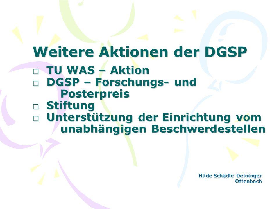 Weitere Aktionen der DGSP TU WAS – Aktion DGSP – Forschungs- und Posterpreis Stiftung Unterstützung der Einrichtung vom unabhängigen Beschwerdestellen