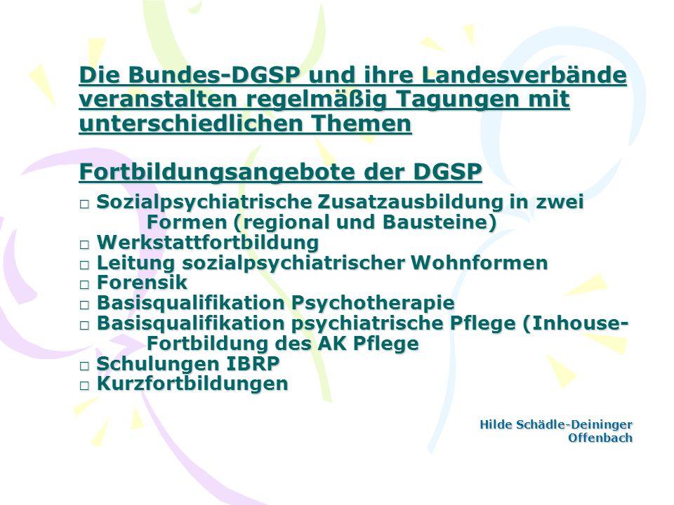 Die Bundes-DGSP und ihre Landesverbände veranstalten regelmäßig Tagungen mit unterschiedlichen Themen Fortbildungsangebote der DGSP Sozialpsychiatrisc
