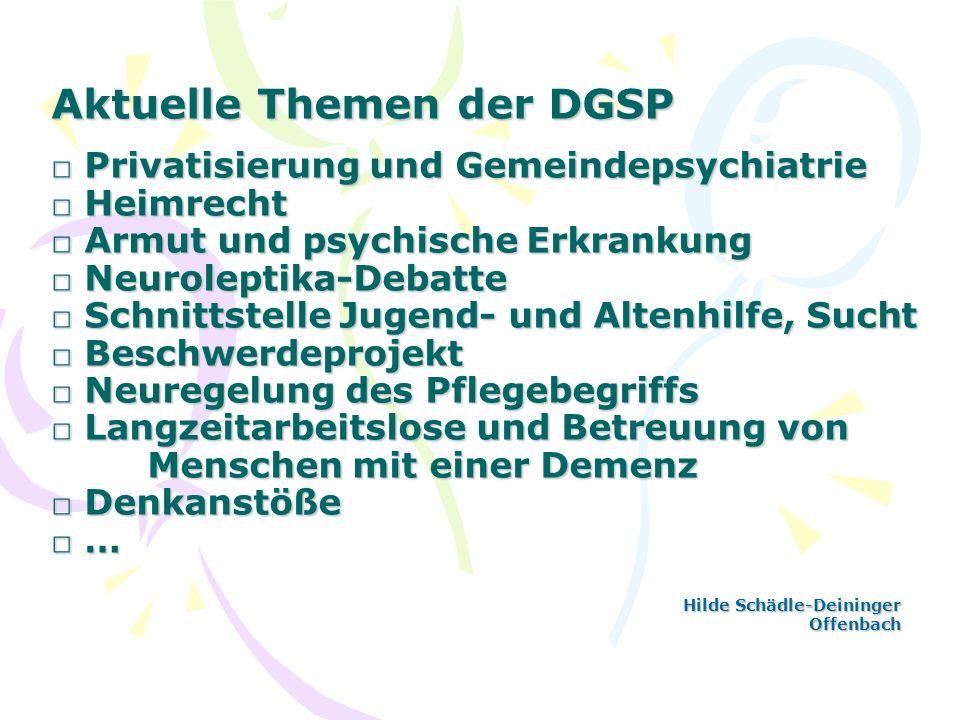 Aktuelle Themen der DGSP Privatisierung und Gemeindepsychiatrie Heimrecht Armut und psychische Erkrankung Neuroleptika-Debatte Schnittstelle Jugend- u