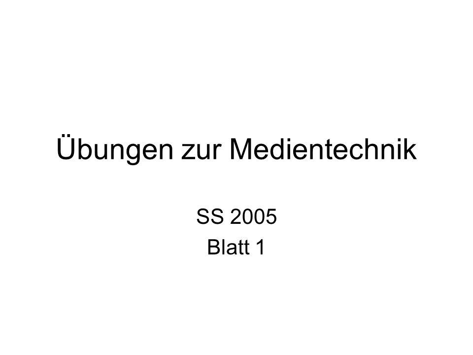 Übungen zur Medientechnik SS 2005 Blatt 1