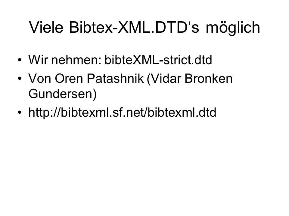 Viele Bibtex-XML.DTDs möglich Wir nehmen: bibteXML-strict.dtd Von Oren Patashnik (Vidar Bronken Gundersen) http://bibtexml.sf.net/bibtexml.dtd
