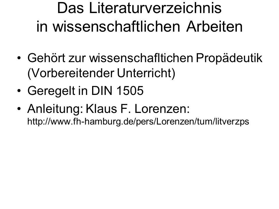 Das Literaturverzeichnis in wissenschaftlichen Arbeiten Gehört zur wissenschafltichen Propädeutik (Vorbereitender Unterricht) Geregelt in DIN 1505 Anleitung: Klaus F.