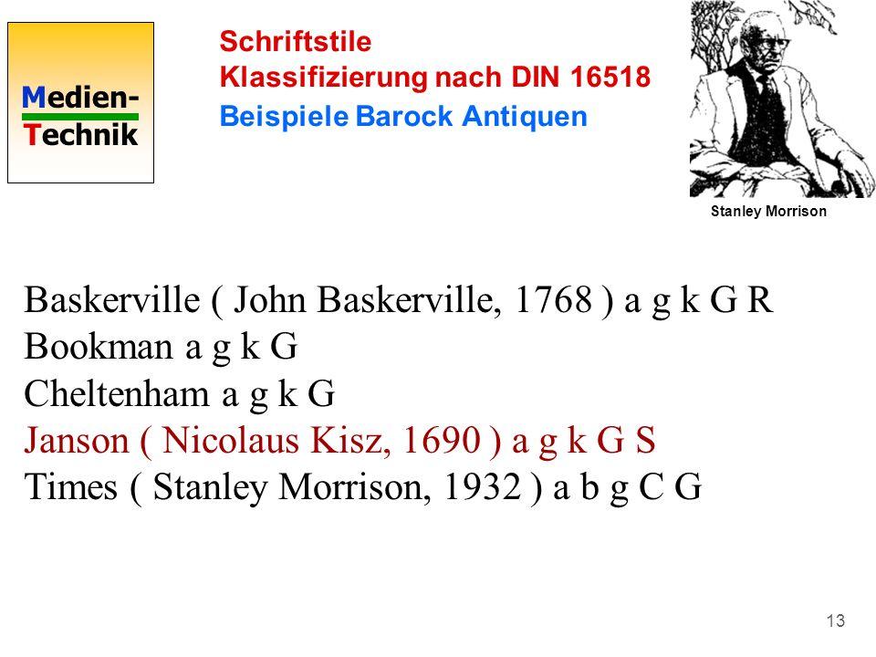 Medien- Technik 13 Schriftstile Klassifizierung nach DIN 16518 Beispiele Barock Antiquen Baskerville ( John Baskerville, 1768 ) a g k G R Bookman a g