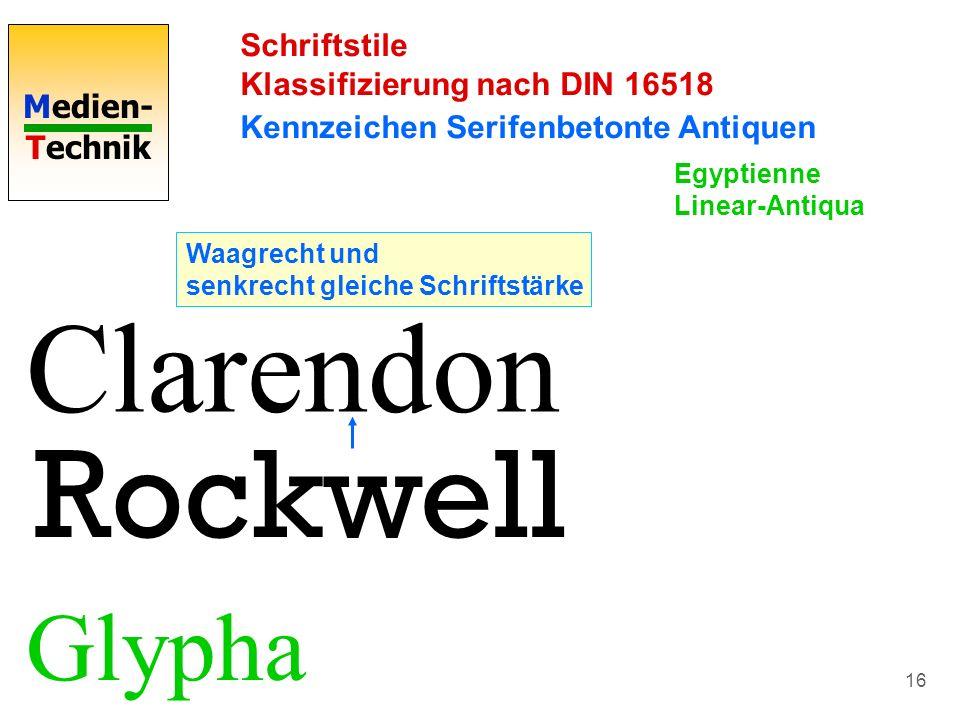 Medien- Technik 16 Schriftstile Klassifizierung nach DIN 16518 Kennzeichen Serifenbetonte Antiquen Clarendon Waagrecht und senkrecht gleiche Schriftst