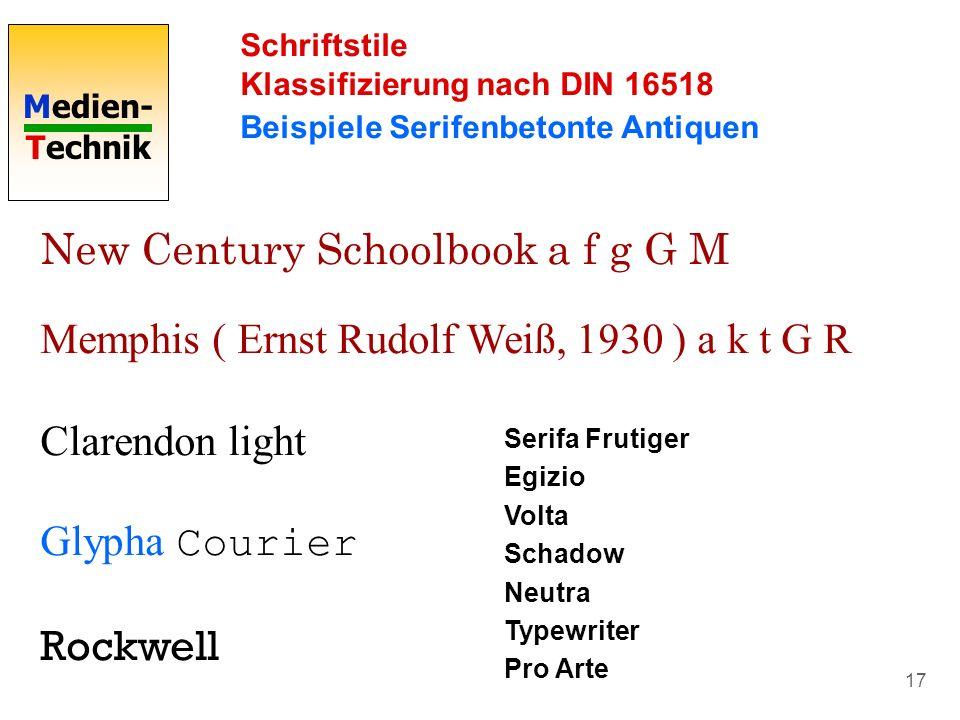 Medien- Technik 17 Schriftstile Klassifizierung nach DIN 16518 Beispiele Serifenbetonte Antiquen New Century Schoolbook a f g G M Memphis ( Ernst Rudo