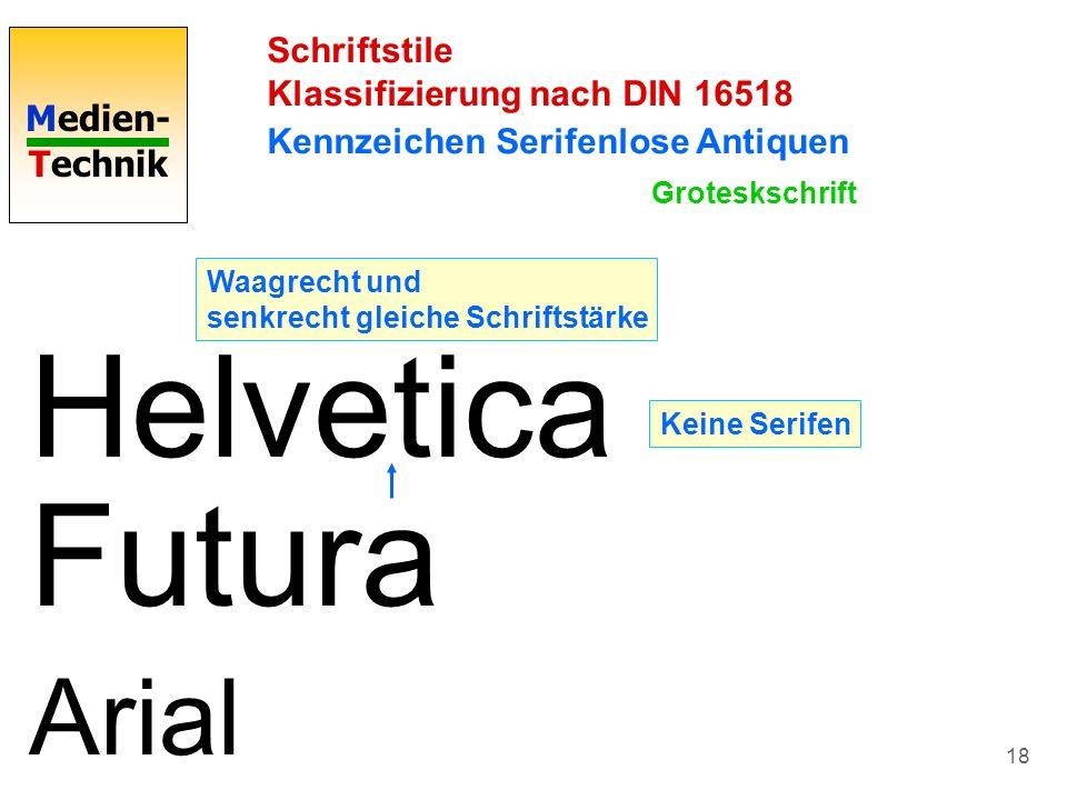 Medien- Technik 18 Schriftstile Klassifizierung nach DIN 16518 Kennzeichen Serifenlose Antiquen Helvetica Waagrecht und senkrecht gleiche Schriftstärk
