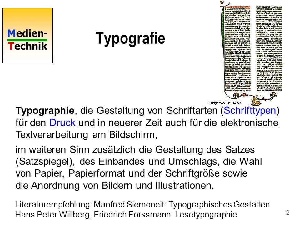 Medien- Technik 2 Typografie Typographie, die Gestaltung von Schriftarten (Schrifttypen) für den Druck und in neuerer Zeit auch für die elektronische
