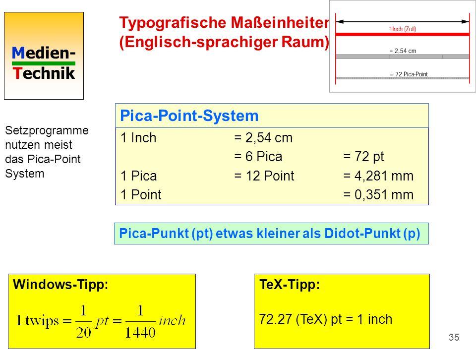 Medien- Technik 35 Typografische Maßeinheiten (Englisch-sprachiger Raum) Setzprogramme nutzen meist das Pica-Point System 1 Inch = 2,54 cm = 6 Pica= 7