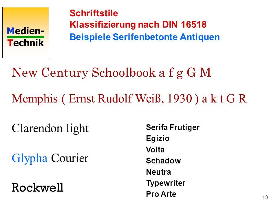 Medien- Technik 13 Schriftstile Klassifizierung nach DIN 16518 Beispiele Serifenbetonte Antiquen New Century Schoolbook a f g G M Memphis ( Ernst Rudo