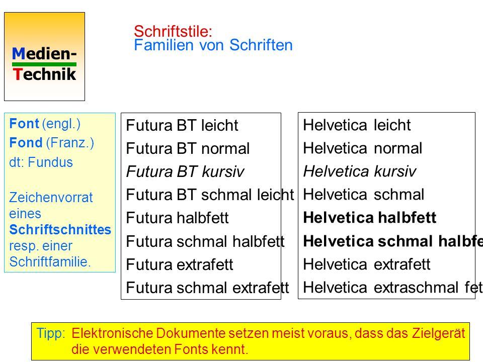 Medien- Technik 22 Schriftstile: Familien von Schriften Futura BT leicht Futura BT normal Futura BT kursiv Futura BT schmal leicht Futura halbfett Fut