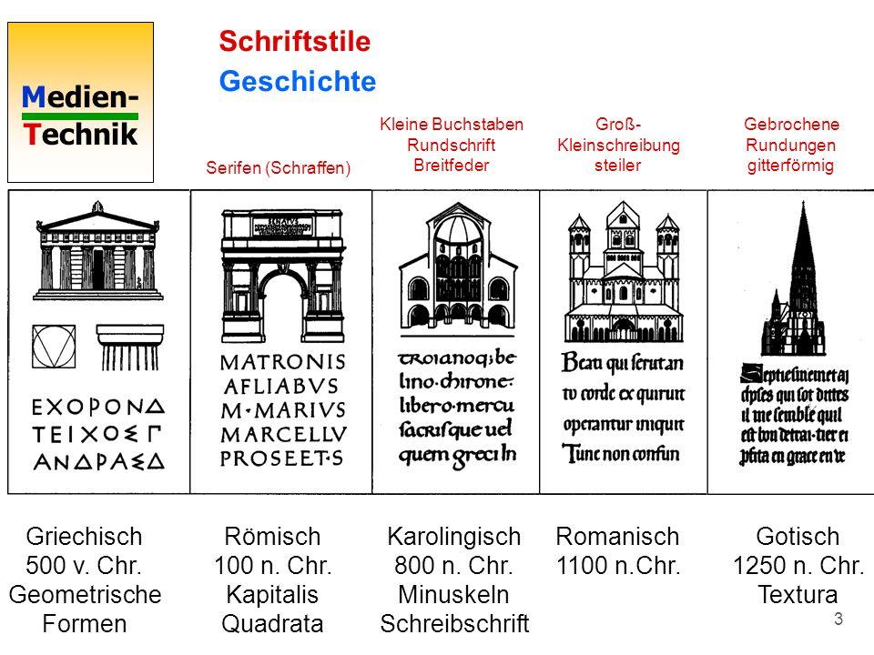 Medien- Technik 3 Schriftstile Geschichte Griechisch 500 v. Chr. Geometrische Formen Römisch 100 n. Chr. Kapitalis Quadrata Serifen (Schraffen) Karoli