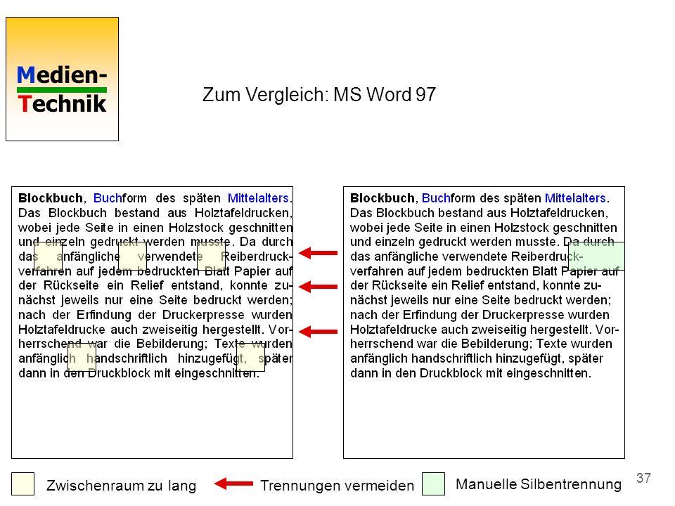 Medien- Technik 37 Zum Vergleich: MS Word 97 Zwischenraum zu langTrennungen vermeiden Manuelle Silbentrennung