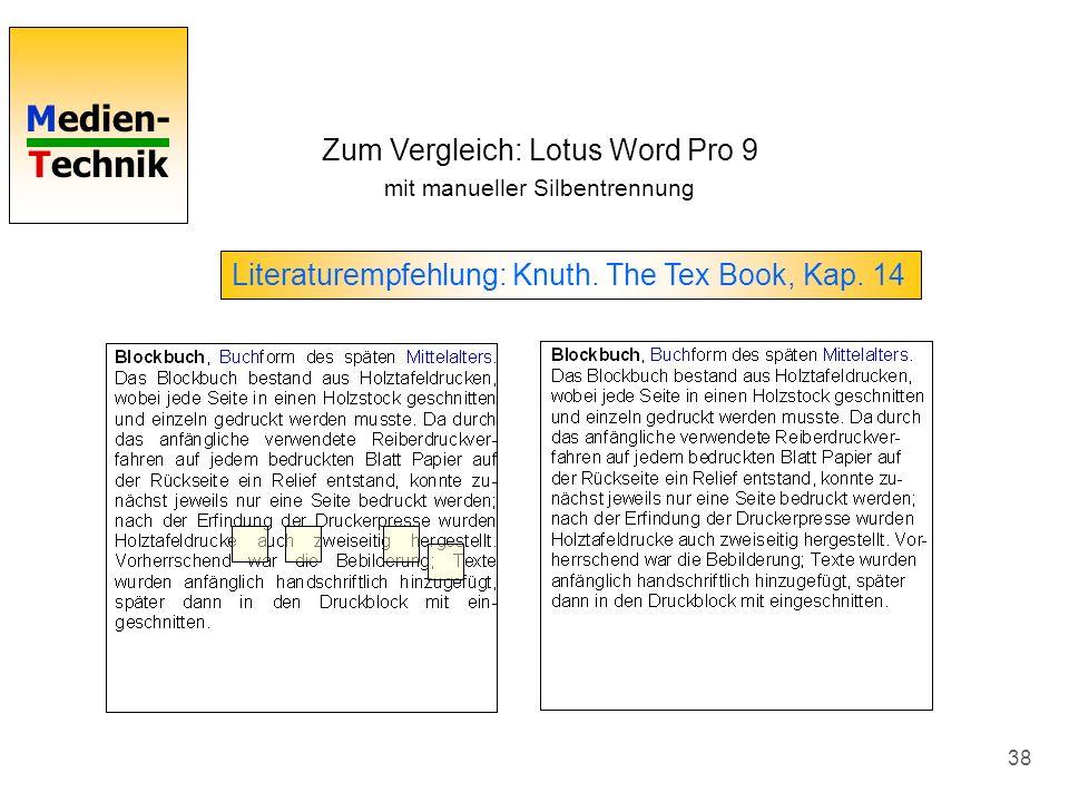 Medien- Technik 38 Zum Vergleich: Lotus Word Pro 9 mit manueller Silbentrennung Literaturempfehlung: Knuth. The Tex Book, Kap. 14