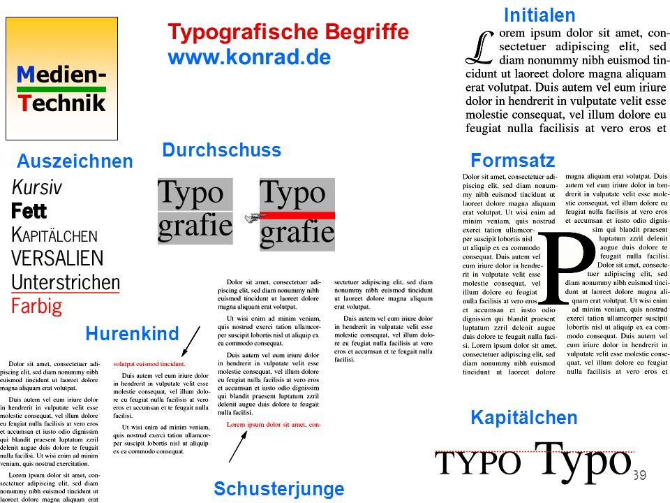 Medien- Technik 39 Typografische Begriffe www.konrad.de Hurenkind Durchschuss Formsatz Auszeichnen Initialen Kapitälchen Schusterjunge