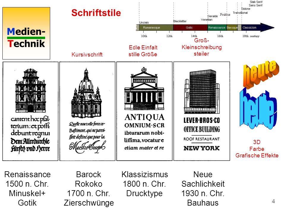 Medien- Technik 4 Schriftstile Renaissance 1500 n. Chr. Minuskel+ Gotik Barock Rokoko 1700 n. Chr. Zierschwünge Klassizismus 1800 n. Chr. Drucktype Ed