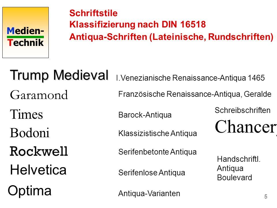 Medien- Technik 5 Schriftstile Klassifizierung nach DIN 16518 Antiqua-Schriften (Lateinische, Rundschriften) Trump Medieval Garamond Französische Rena