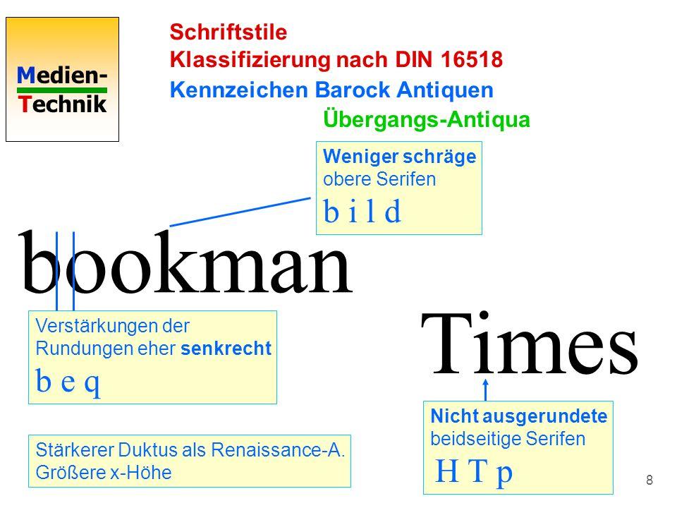 Medien- Technik 8 Schriftstile Klassifizierung nach DIN 16518 Kennzeichen Barock Antiquen bookman Weniger schräge obere Serifen b i l d Verstärkungen