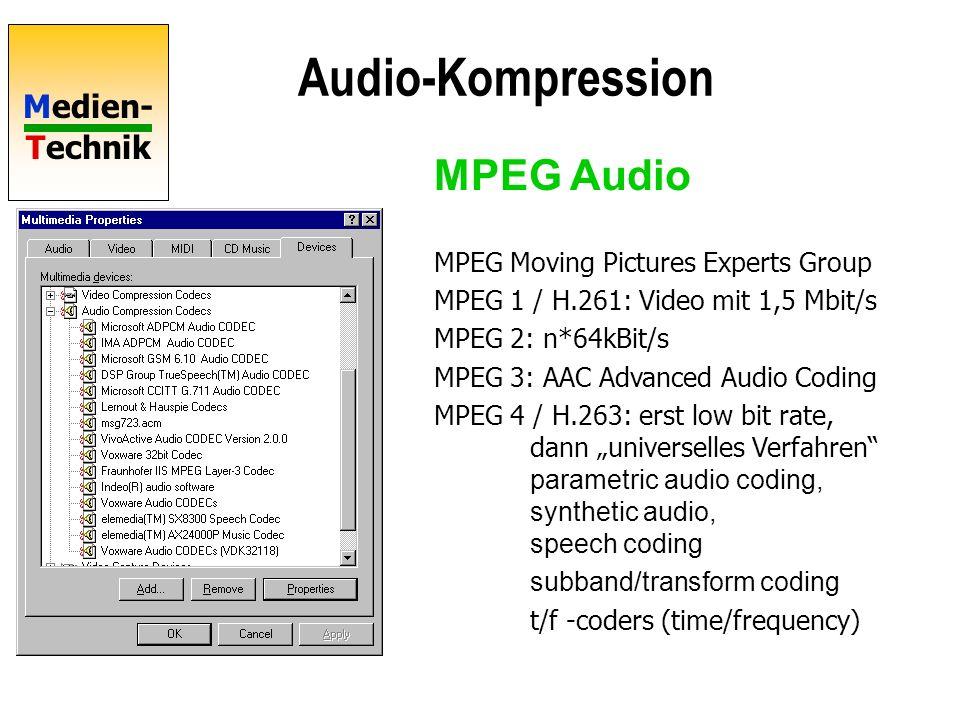 Medien- Technik MPEG Audio Übersicht MPEG-1 Iso/IEC 11172-3 (1993) mono/stereo/2-channel/joint Abstastraten 48, 44.1, 32 KHz MPEG-2 Iso/IEC 13818-3 (1995) Iso/IEC 13818-7 (1997) mono/stereo/multichannel viele Abstastraten, Daten- ströme < 64 kBit/sec, AAC MPEG-4 (1998 ?) Bitratenadaption, Codecs für kleinste Bitraten, zusätzlich synthetische Elemente: MIDI/SAOL (structured audio orchestra language), SASBF (structured audio sample bank format) TTS (text to speech) Audio-Objekte (Sprache, Geräusche, Musik) Layer I Layer II Layer III Ziel: Video & Audio-CD Kommunikation MPEG-7 Multimedia Content Description Interface Http://sound.media.mit.edu/mpeg4/audio/faq
