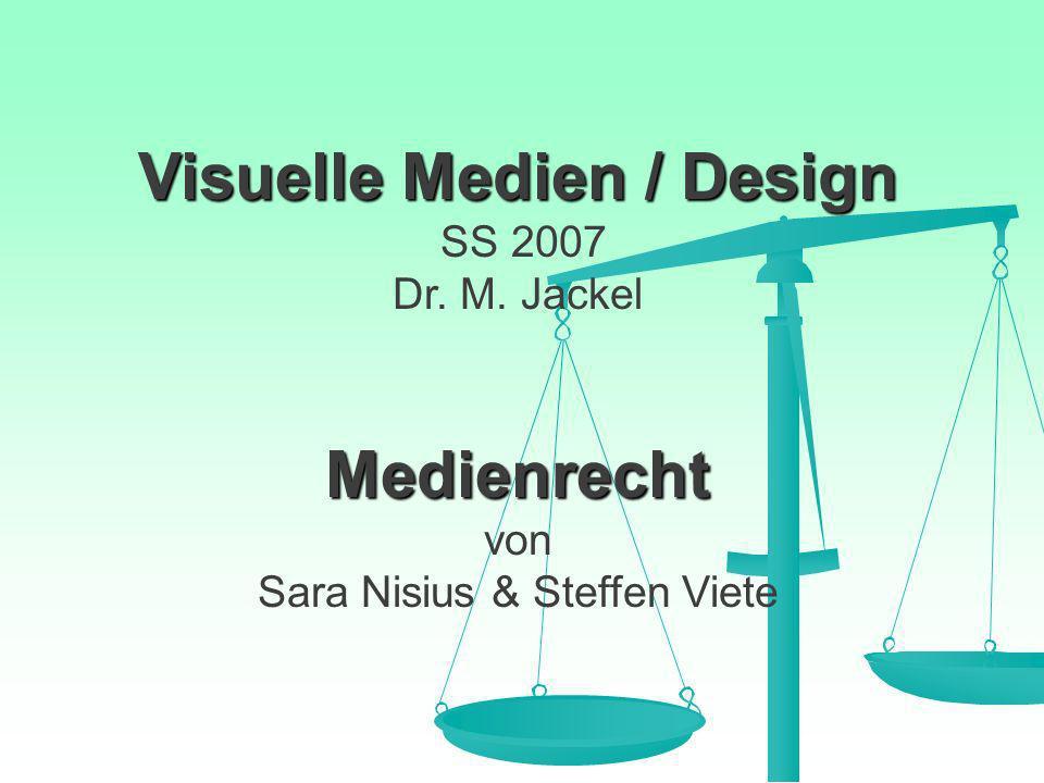 Visuelle Medien / Design Medienrecht Visuelle Medien / Design SS 2007 Dr. M. Jackel Medienrecht von Sara Nisius & Steffen Viete