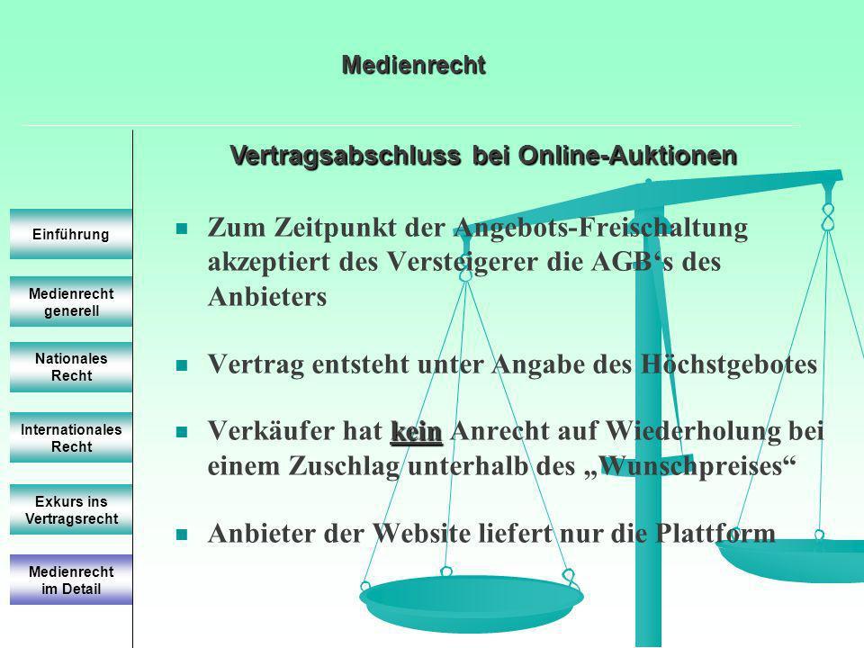 Vertragsabschluss bei Online-Auktionen Medienrecht generell Einführung Nationales Recht Internationales Recht Exkurs ins Vertragsrecht Zum Zeitpunkt d