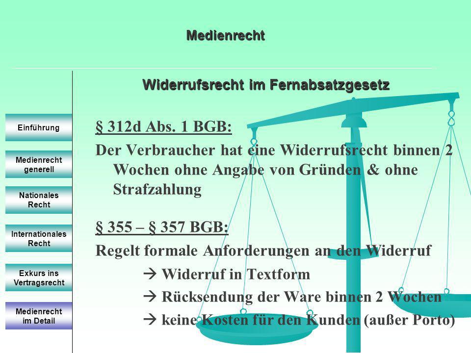 Widerrufsrecht im Fernabsatzgesetz Medienrecht generell Einführung Nationales Recht Internationales Recht Exkurs ins Vertragsrecht § 312d Abs. 1 BGB: