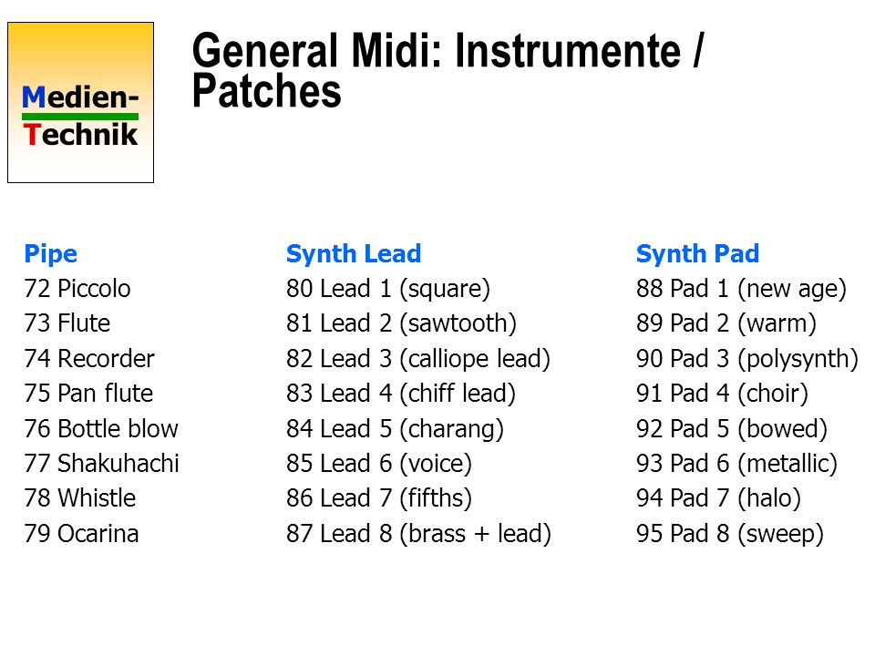 Medien- Technik General Midi: Instrumente / Patches Ensemble Brass Reed 48 String ensemble 1 56 Trumpet 64 Soprano sax 49 String ensemble 2 57 Trombon