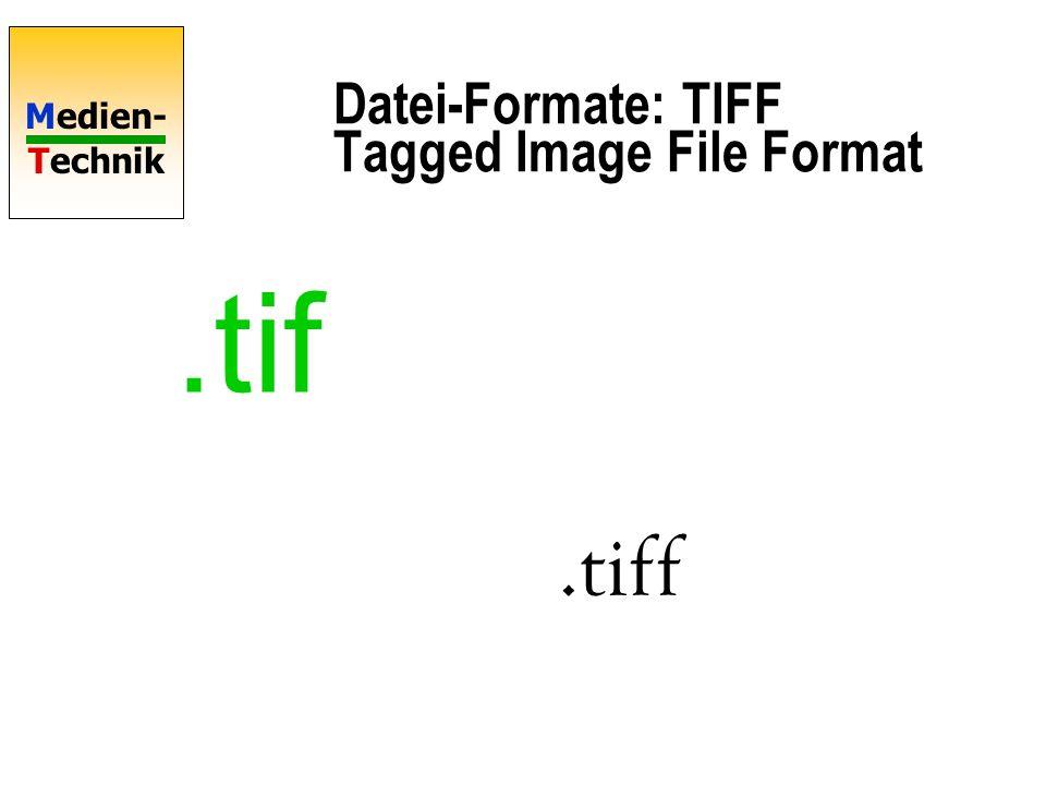 Medien- Technik Datei-Formate: TIFF Tagged Image File Format.tif.tiff