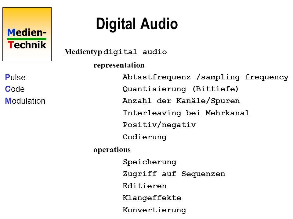 Medien- Technik Digital Audio Medientyp digital audio representation Abtastfrequenz /sampling frequency Quantisierung (Bittiefe) Anzahl der Kanäle/Spu