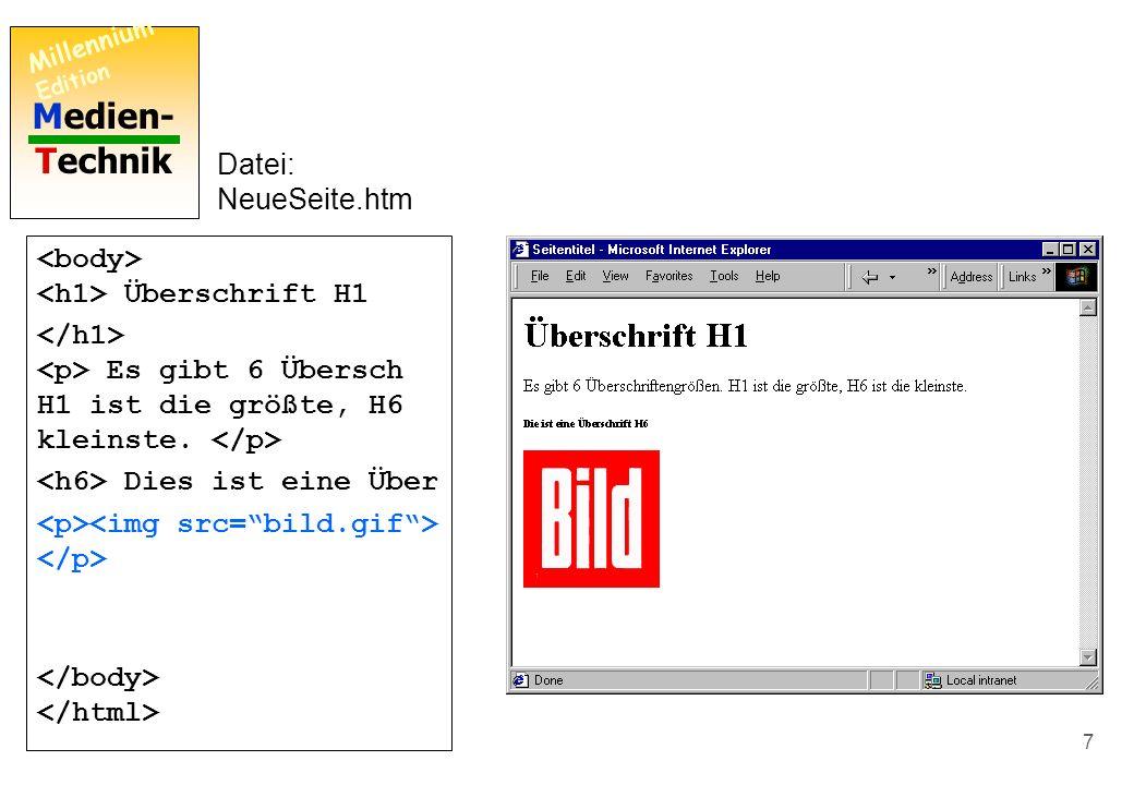 Medien- Technik Millennium Edition 6 Seitentitel Überschrift H1 Es gibt 6 Übersch H1 ist die größte, H6 kleinste. Datei: NeueSeite.htm Wie man ein Bil