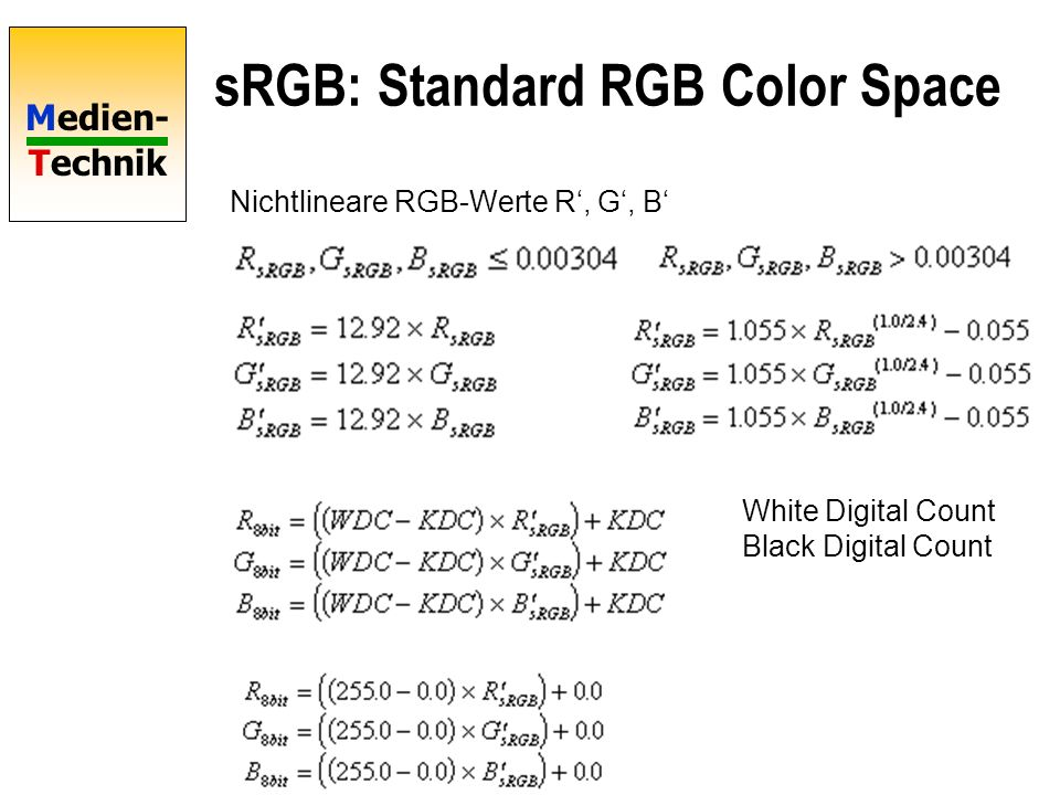 Medien- Technik sRGB: Standard RGB Color Space Nichtlineare RGB-Werte R, G, B White Digital Count Black Digital Count
