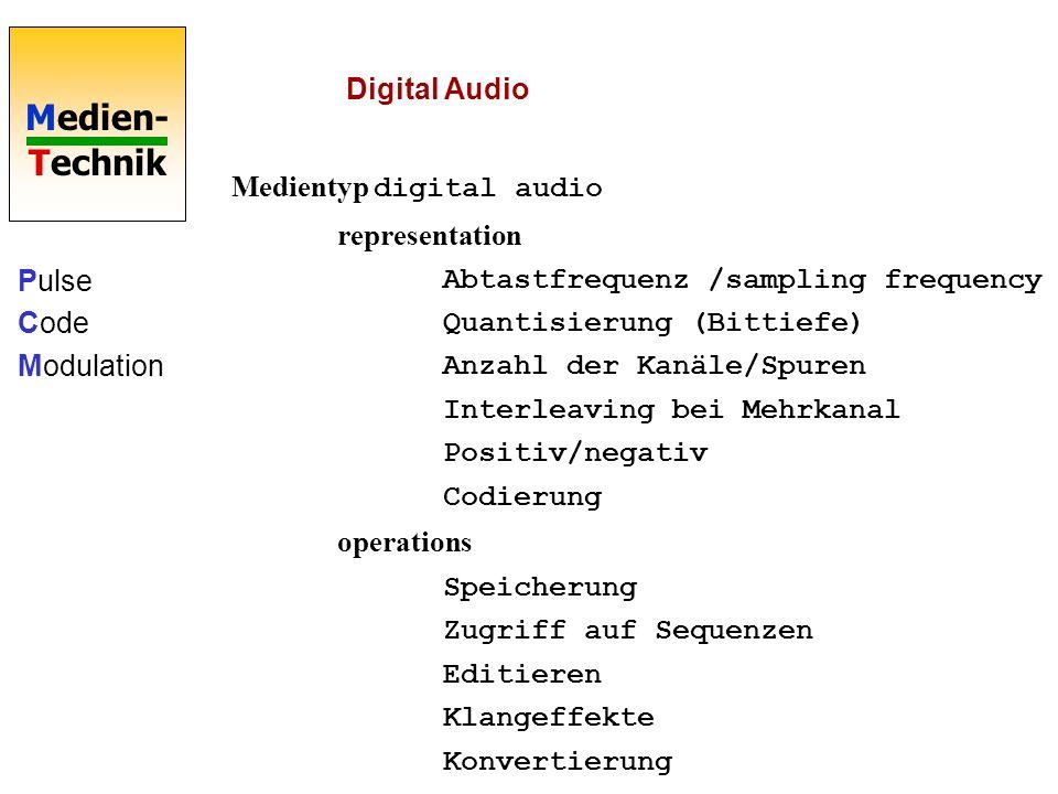 Medien- Technik Digital Audio Medientyp digital audio representation Abtastfrequenz /sampling frequency Quantisierung (Bittiefe) Anzahl der Kanäle/Spuren Interleaving bei Mehrkanal Positiv/negativ Codierung operations Speicherung Zugriff auf Sequenzen Editieren Klangeffekte Konvertierung Pulse Code Modulation