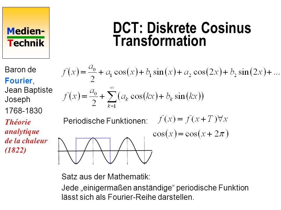 Medien- Technik DCT: Diskrete Cosinus Transformation Baron de Fourier, Jean Baptiste Joseph 1768-1830 Théorie analytique de la chaleur (1822) Periodis