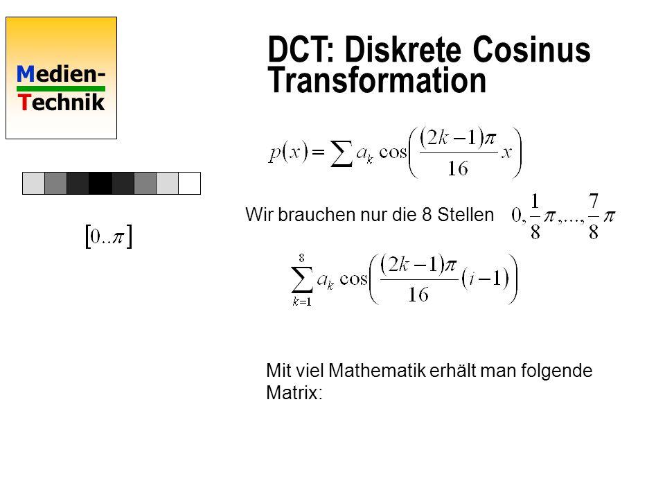 Medien- Technik DCT: Diskrete Cosinus Transformation Wir brauchen nur die 8 Stellen Mit viel Mathematik erhält man folgende Matrix: