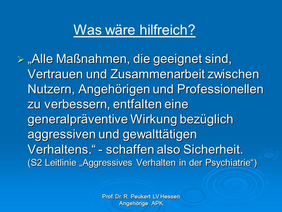 Prof. Dr. R. Peukert LV Hessen Angehörige APK Alle Maßnahmen, die geeignet sind, Vertrauen und Zusammenarbeit zwischen Nutzern, Angehörigen und Profes