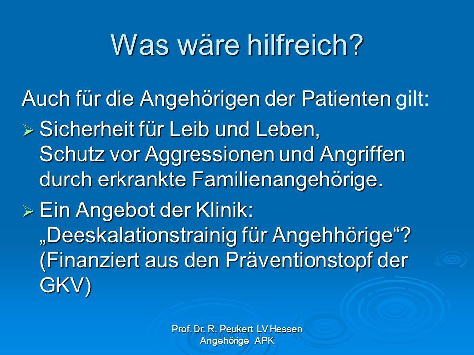 Prof. Dr. R. Peukert LV Hessen Angehörige APK Was wäre hilfreich? Auch für die Angehörigen der Patienten Auch für die Angehörigen der Patienten gilt: