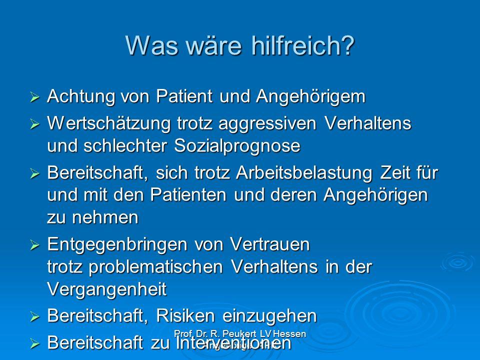 Prof. Dr. R. Peukert LV Hessen Angehörige APK Was wäre hilfreich? Achtung von Patient und Angehörigem Achtung von Patient und Angehörigem Wertschätzun
