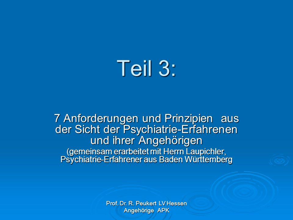 Prof. Dr. R. Peukert LV Hessen Angehörige APK 7 Anforderungen und Prinzipien aus der Sicht der Psychiatrie-Erfahrenen und ihrer Angehörigen (gemeinsam